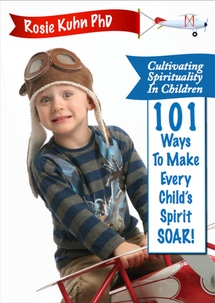 Cultivating Spirituality in Children: 101 Ways to Make Every Child's Spirit Soar