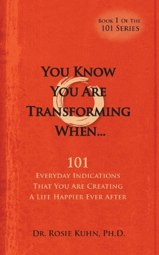 You Know You Are Transforming When ….101 Everyday Indications That You Are Creating a Life Happier Ever After